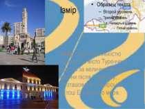 Ізмір Ізмір-третє за кількістю населення містоТуреччиниі другий за величин...