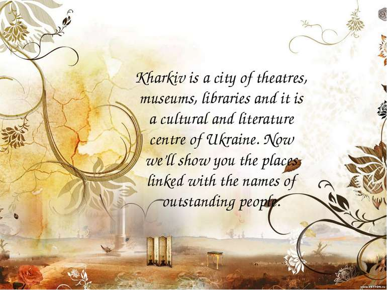 Kharkiv is a city of theatres, museums, libraries and it is a cultural and li...