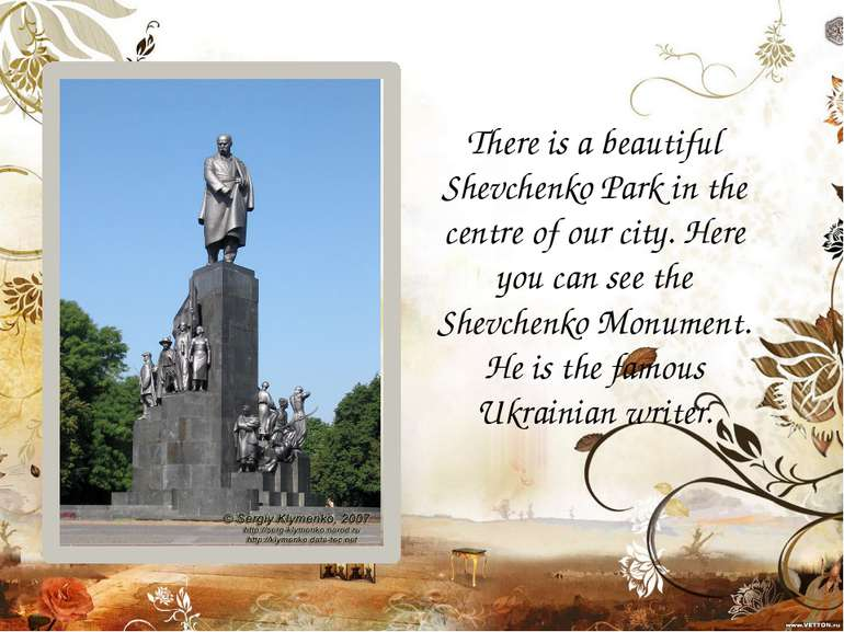 There is a beautiful Shevchenko Park in the centre of our city. Here you can ...