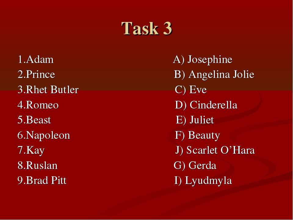 Task 3 1.Adam A) Josephine 2.Prince B) Angelina Jolie 3.Rhet Butler C) Eve 4....