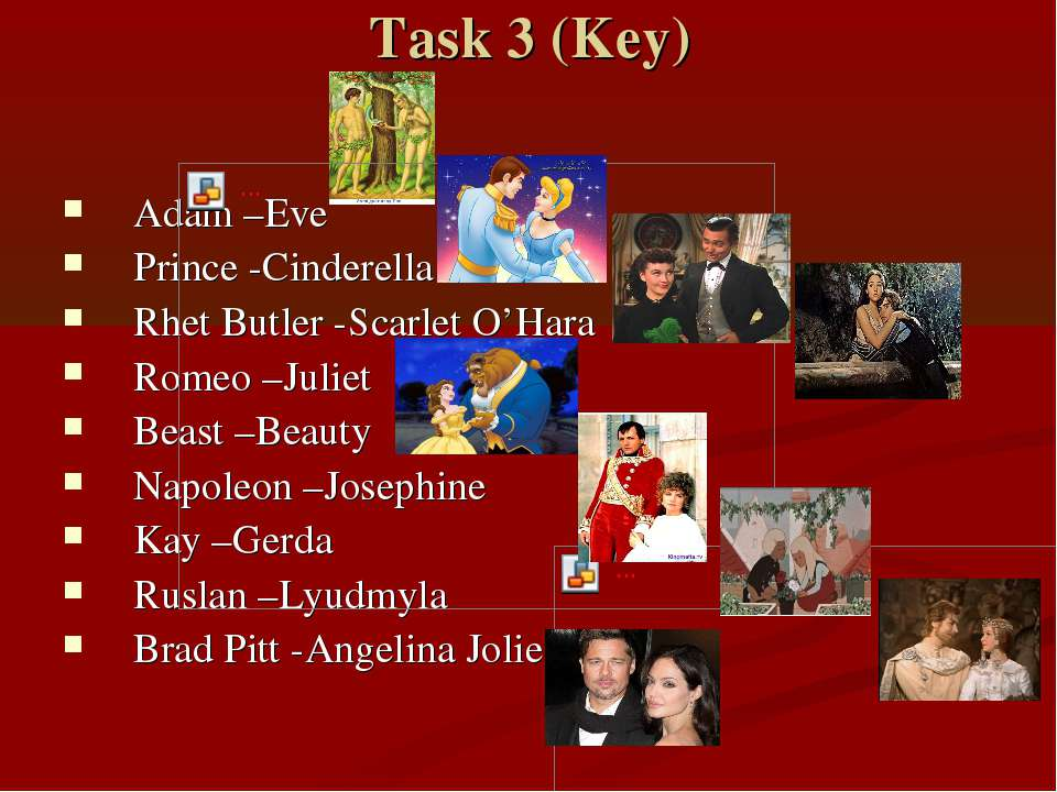 Task 3 (Key) Adam –Eve Prince -Cinderella Rhet Butler -Scarlet O'Hara Romeo –...