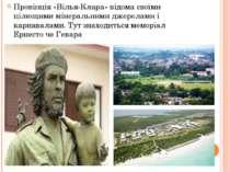 Провінція «Вілья-Клара» відома своїми цілющими мінеральними джерелами і карна...