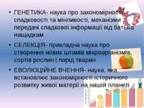 ГЕНЕТИКА- наука про закономірності спадковості та мінливості, механізми перед...