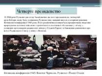 Четверте президенство В 1944 році Рузвельт дав згоду балатуватись на пост пре...