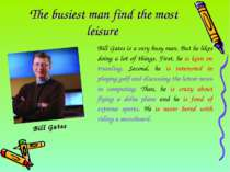 The busiest man find the most leisure Bill Gates Bill Gates is a very busy ma...