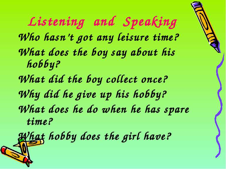 Listening and Speaking Who hasn't got any leisure time? What does the boy say...