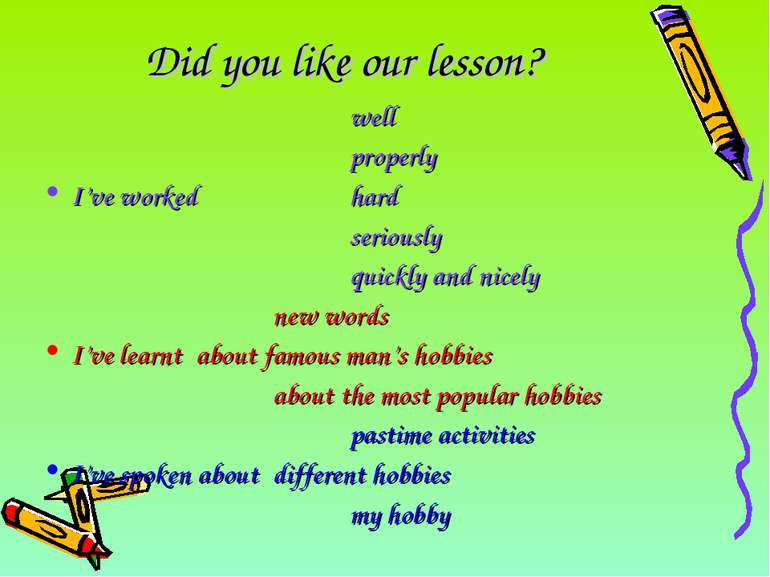 Did you like our lesson? well properly I've worked hard seriously quickly and...