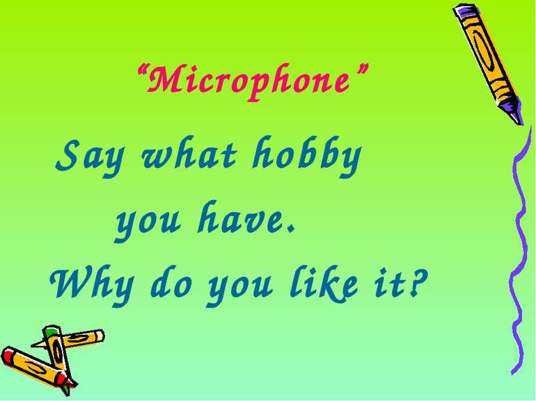 """Microphone"" Say what hobby you have. Why do you like it?"