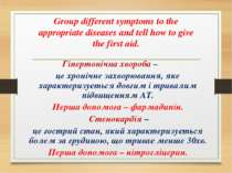 Group different symptoms to the appropriate diseases and tell how to give the...