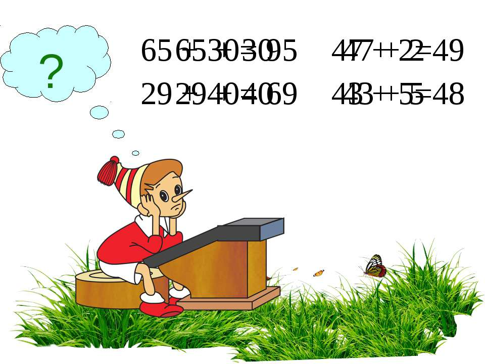 ? 65 + 30 29 + 40 47 + 2 43 + 5 65 + 30= 95 29 + 40= 69 47 + 2=49 43 + 5=48