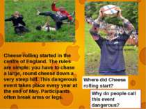Cheese rolling started in the centre of England. The rules are simple: you ha...