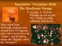 September–November 1620: The Mayflower Voyage On Sept. 6, 1620 the Pilgrims s...