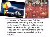 In Vietnam in September or October people celebrate Trung Thu, the festival o...