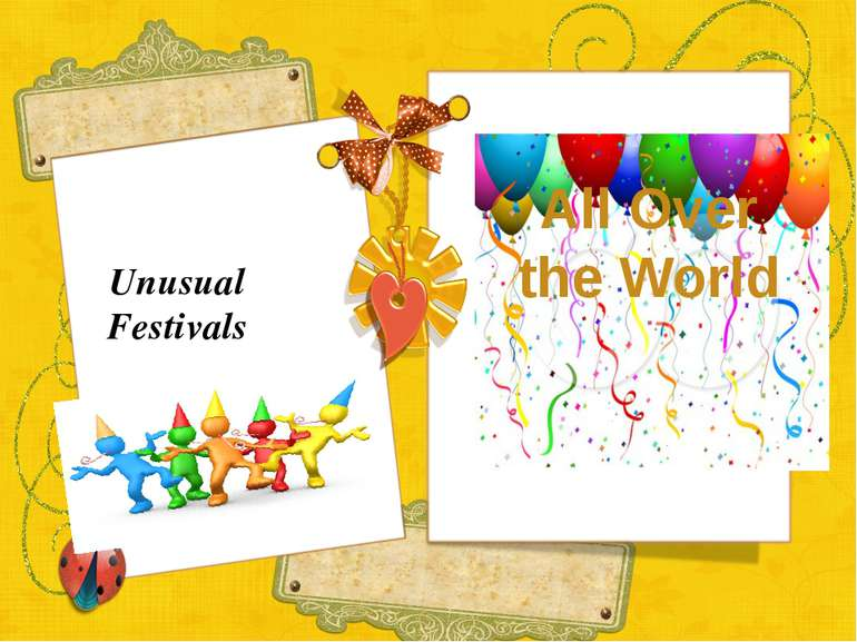 Unusual Festivals All Over the World I propose to start our lesson from readi...