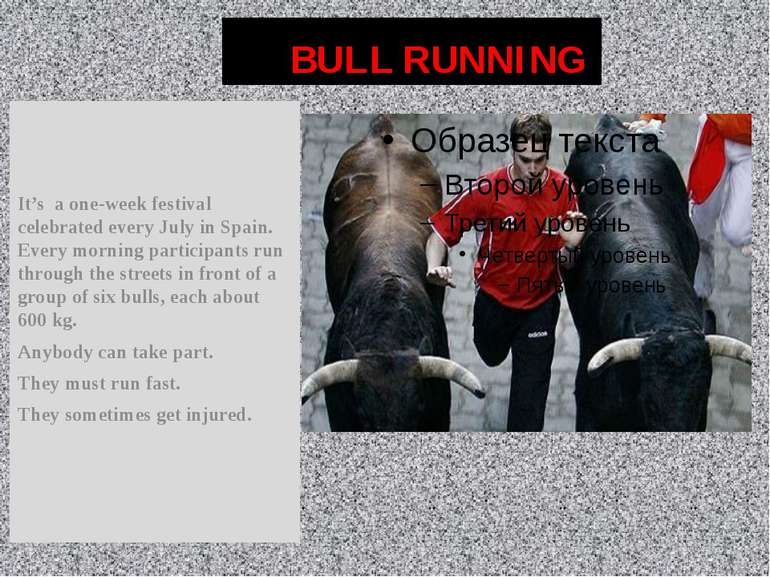 BULL RUNNING It's a one-week festival celebrated every July in Spain. Every m...