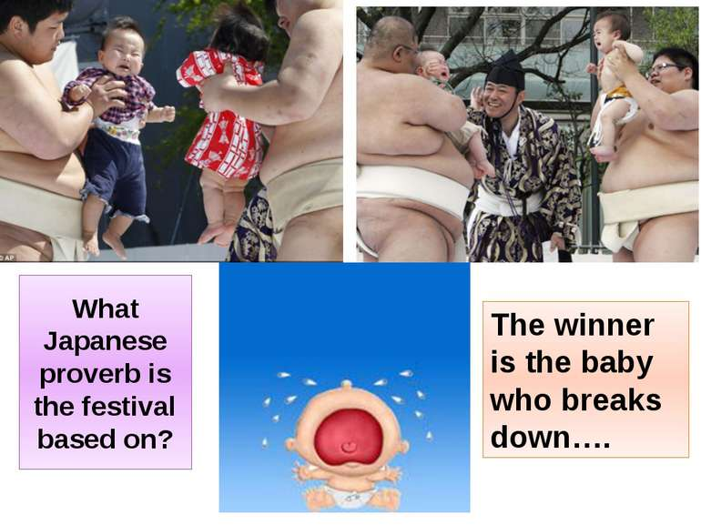 What Japanese proverb is the festival based on? The winner is the baby who br...