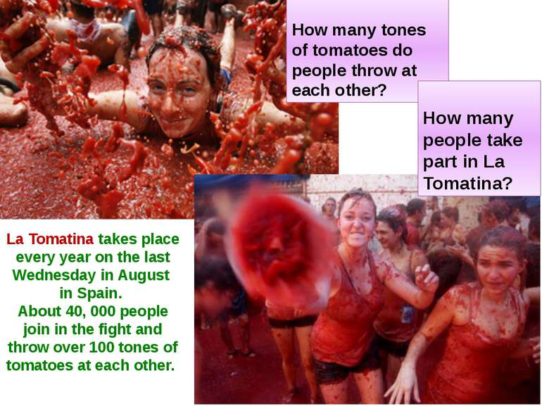 How many tones of tomatoes do people throw at each other? How many people tak...
