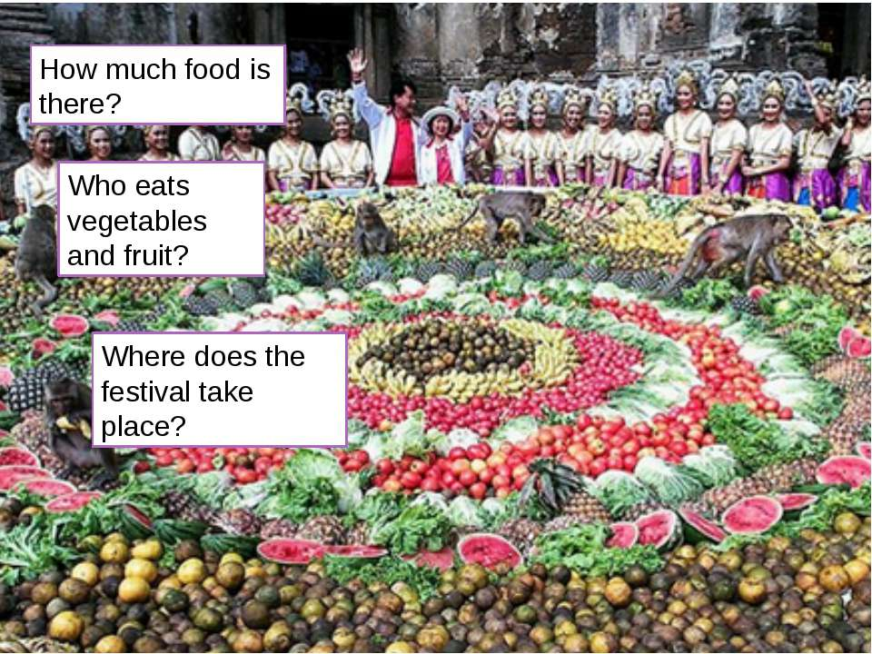 How much food is there? Who eats vegetables and fruit? Where does the festiva...