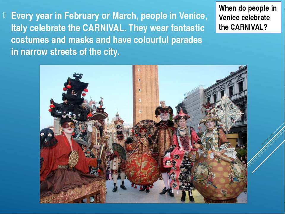 Every year in February or March, people in Venice, Italy celebrate the CARNIV...