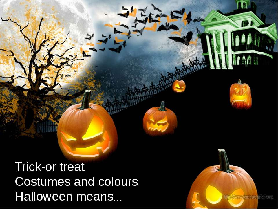 Trick-or treat Costumes and colours Halloween means… What additional informat...