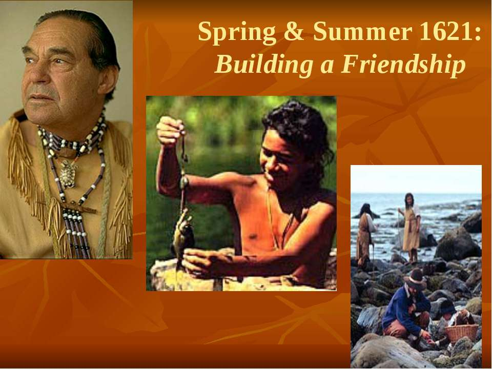 Spring & Summer 1621: Building a Friendship