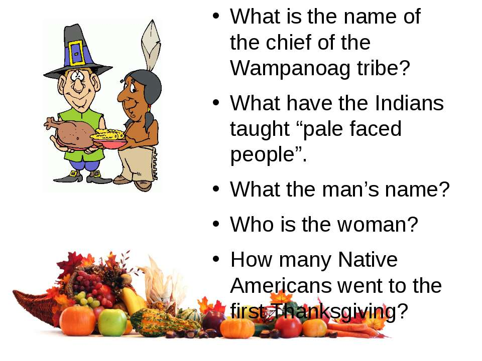 What is the name of the chief of the Wampanoag tribe? What have the Indians t...