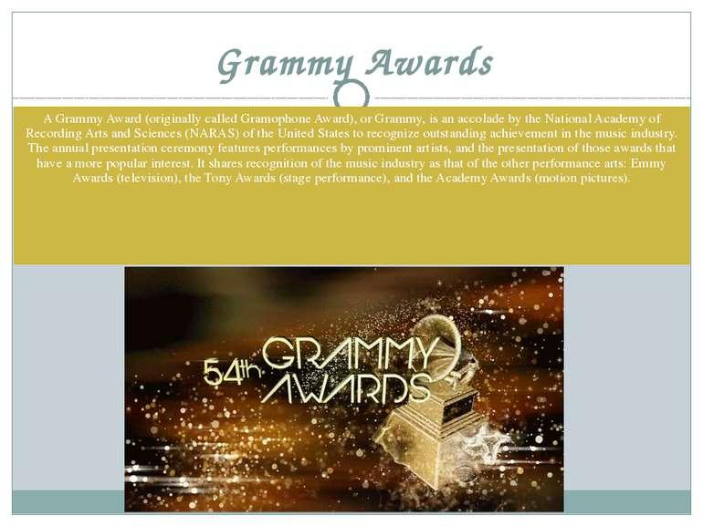 Grammy Awards A Grammy Award (originally called Gramophone Award), or Grammy,...