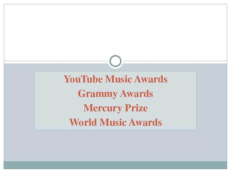YouTube Music Awards Grammy Awards Mercury Prize World Music Awards PRESTIGE ...