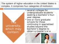 The system of higher education in the United States is complex. It comprises ...