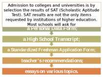Admission to colleges and universities is by selection the results of SAT (Sc...