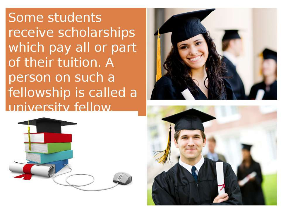 Some students receive scholarships which pay all or part of their tuition. A ...