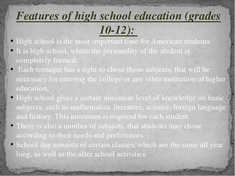 Features of high school education (grades 10-12): High school is the most imp...