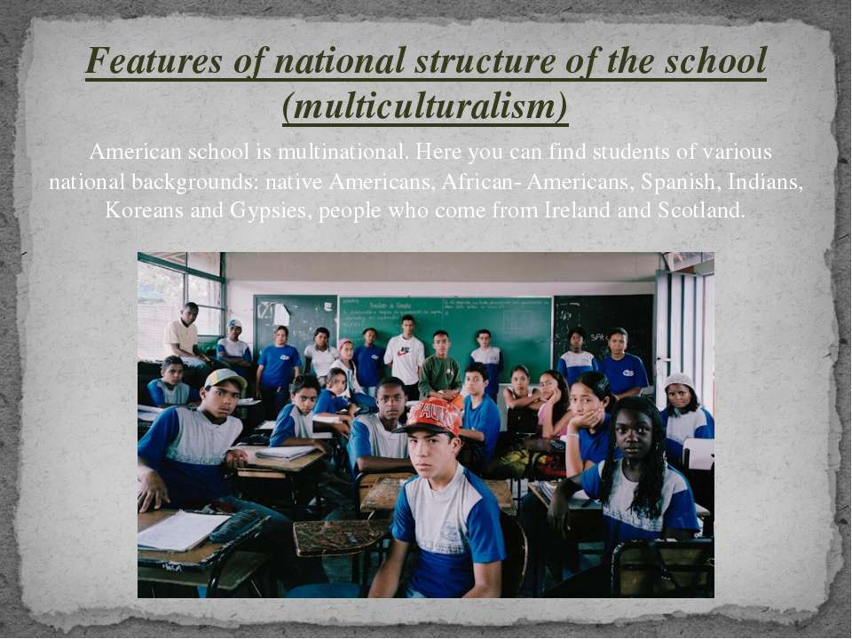 Features of national structure of the school (multiculturalism) American scho...