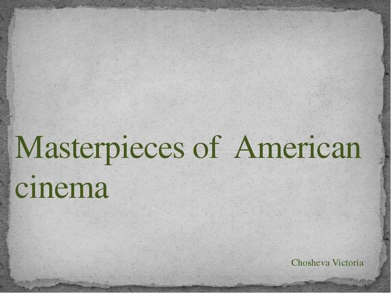 Masterpieces of American cinema Chosheva Victoria