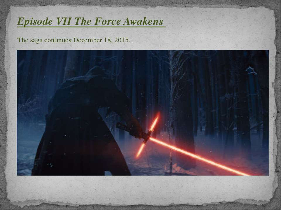 Episode VII The Force Awakens The saga continues December 18, 2015...