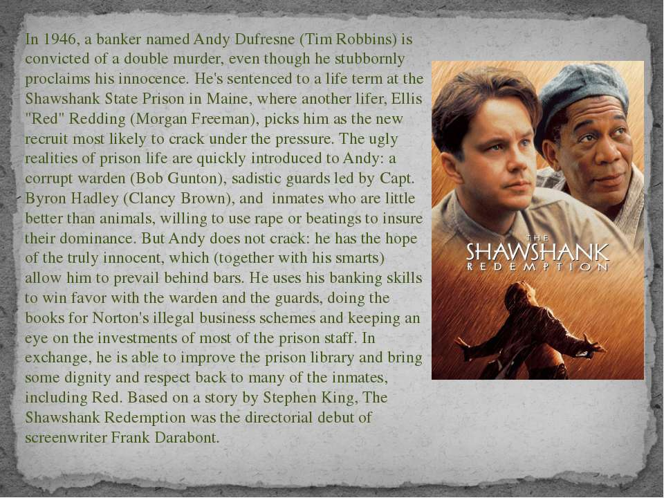 In 1946, a banker named Andy Dufresne (Tim Robbins) is convicted of a double ...