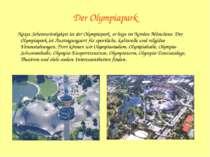 Der Olympiapark Nexte Sehenswürdigkeit ist der Olympiapark. er liegt im Norde...