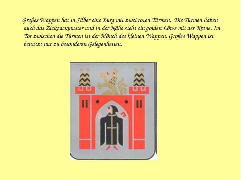 Großes Wappen hat in Silber eine Burg mit zwei roten Türmen. Die Türmen habe...