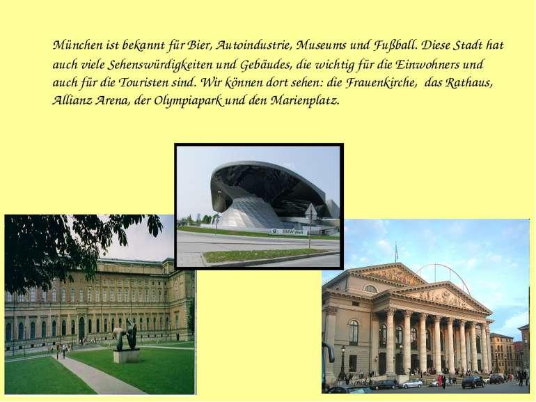 München ist bekannt für Bier, Autoindustrie, Museums und Fußball. Diese Stadt...