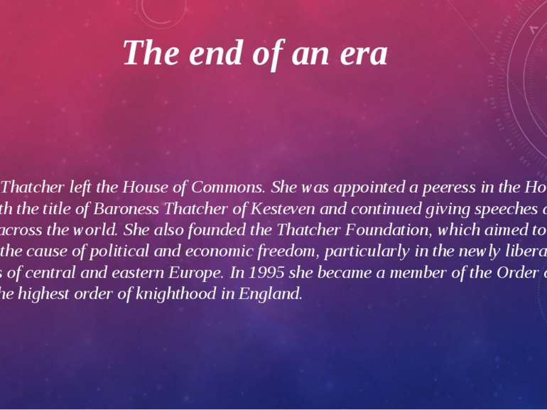The end of an era In 1992, Thatcher left the House of Commons. She was appoin...