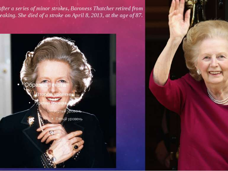In 2002, after a series of minor strokes, Baroness Thatcher retired from publ...