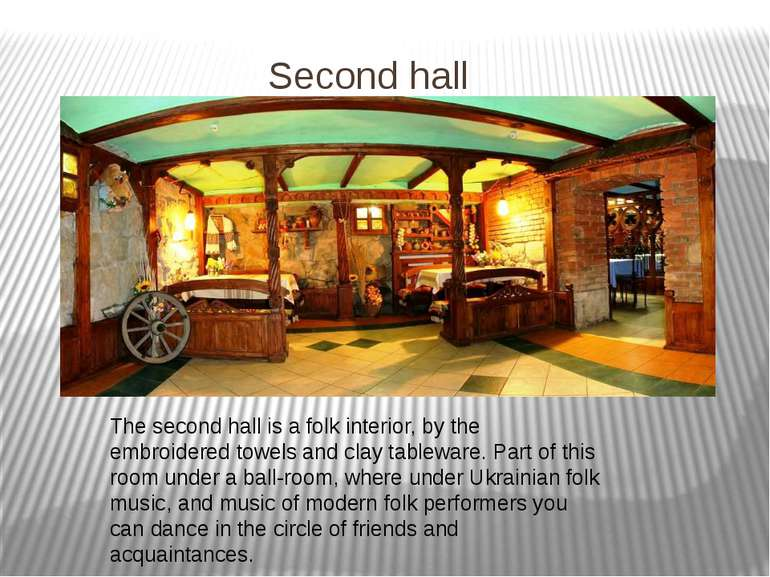 Second hall The second hall is a folk interior, by the embroidered towels and...