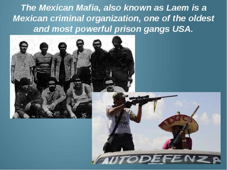 The Mexican Mafia, also known as Laem is a Mexican criminal organization, one...