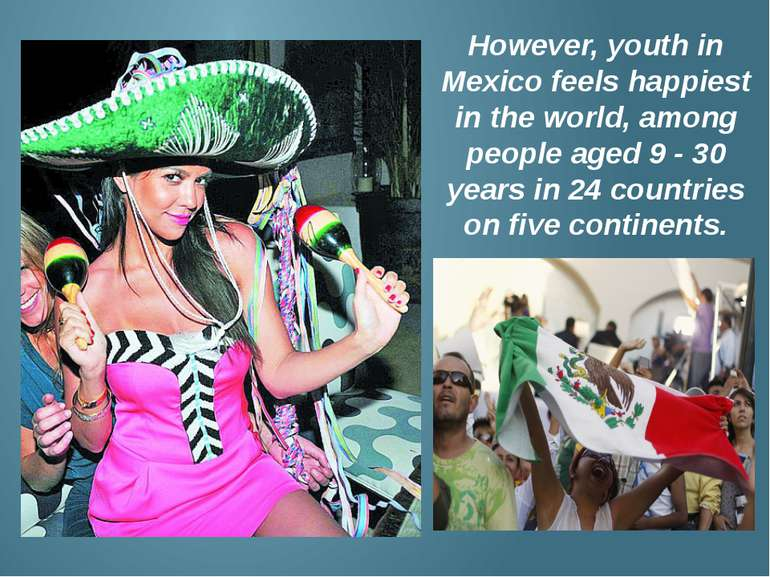However, youth in Mexico feels happiest in the world, among people aged 9 - 3...