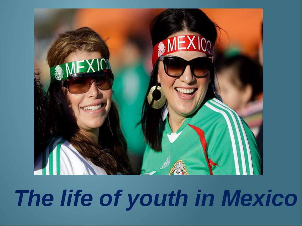 The life of youth in Mexico