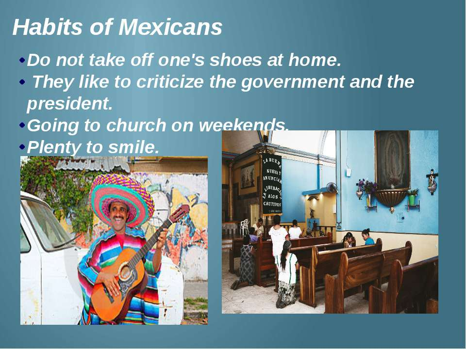 Habits of Mexicans Do not take off one's shoes at home. They like to criticiz...