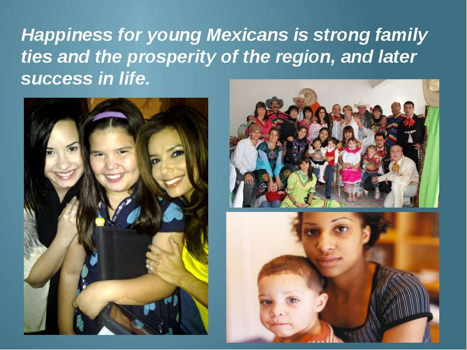 Happiness for young Mexicans is strong family ties and the prosperity of the ...