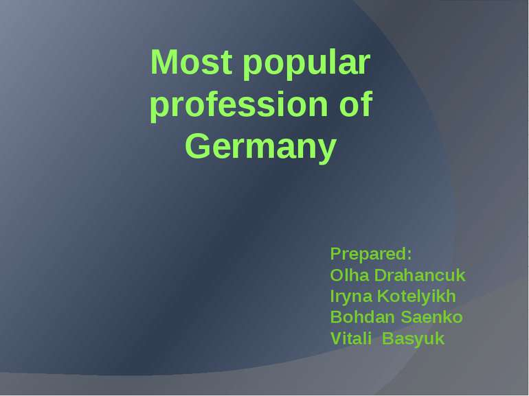 Most popular profession of Germany Prepared: Olha Drahancuk Iryna Kotelyikh B...