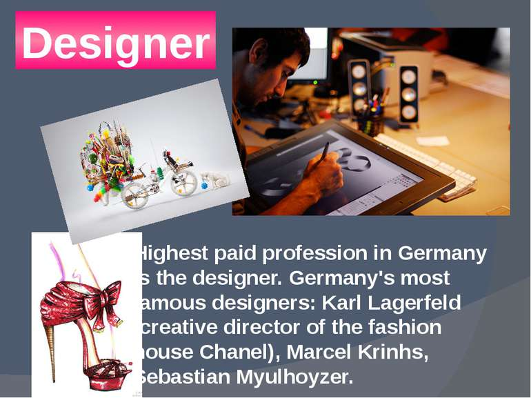 Designer Highest paid profession in Germany is the designer. Germany's most f...