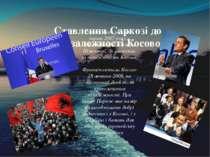 Ставлення Саркозі до Незалежності Косово Саркозі брав участь у червні 2007 ро...